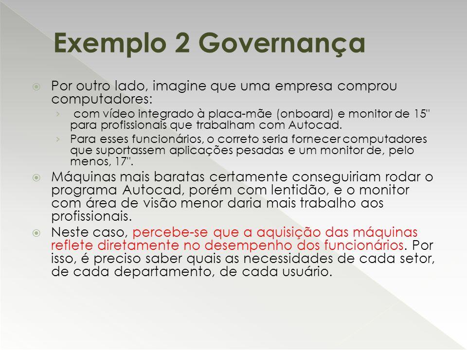 Exemplo 2 Governança Por outro lado, imagine que uma empresa comprou computadores: