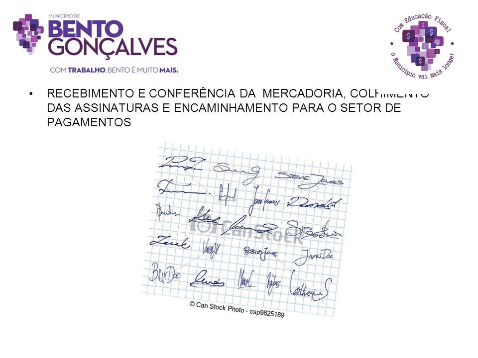 RECEBIMENTO E CONFERÊNCIA DA MERCADORIA, COLHIMENTO DAS ASSINATURAS E ENCAMINHAMENTO PARA O SETOR DE PAGAMENTOS
