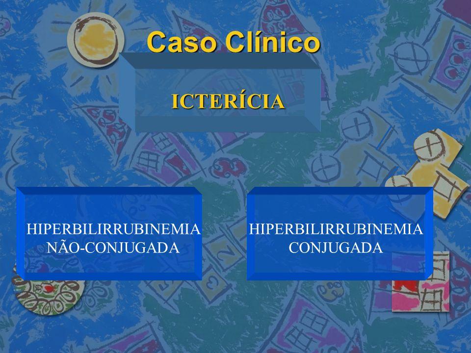 Caso Clínico ICTERÍCIA HIPERBILIRRUBINEMIA NÃO-CONJUGADA