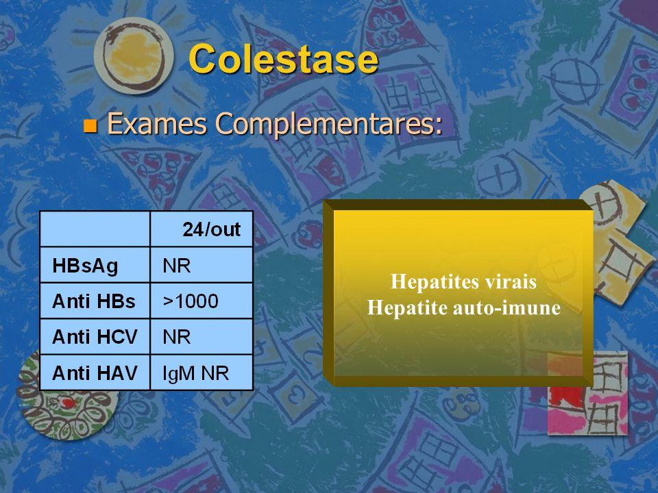 Colestase Exames Complementares: Hepatites virais Hepatite auto-imune