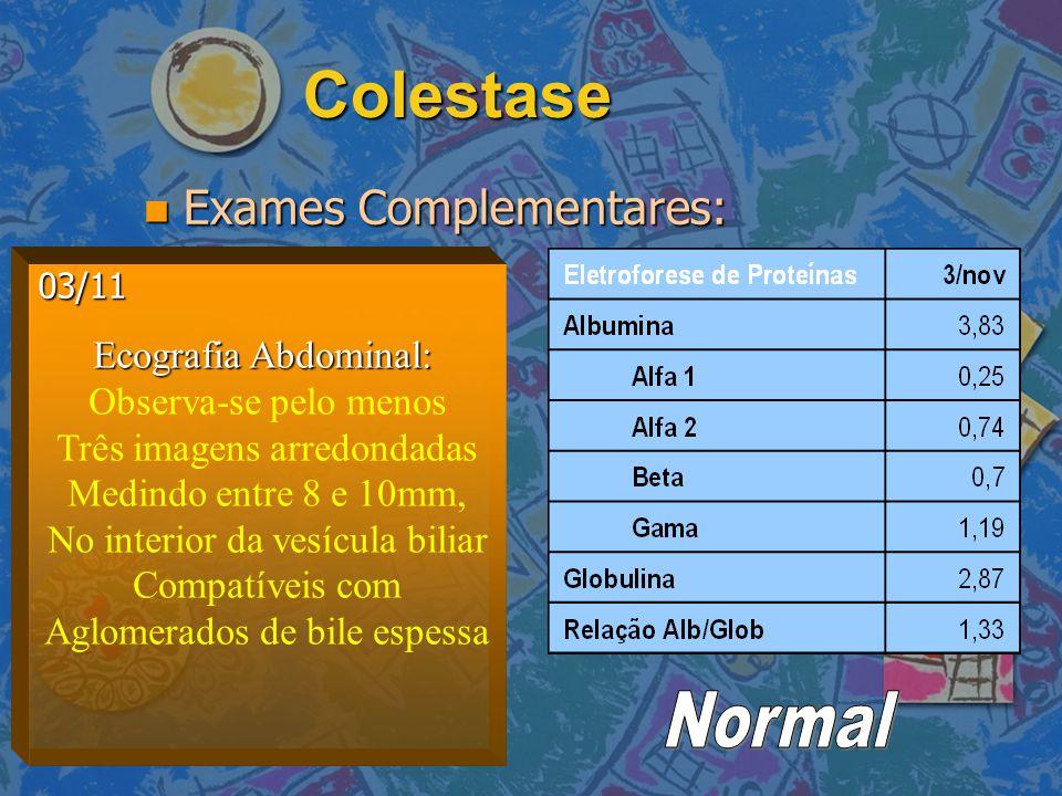 Colestase Normal Exames Complementares: Ecografia Abdominal: