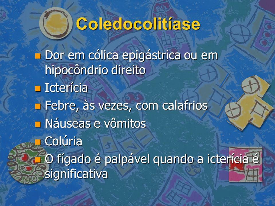 Coledocolitíase Dor em cólica epigástrica ou em hipocôndrio direito