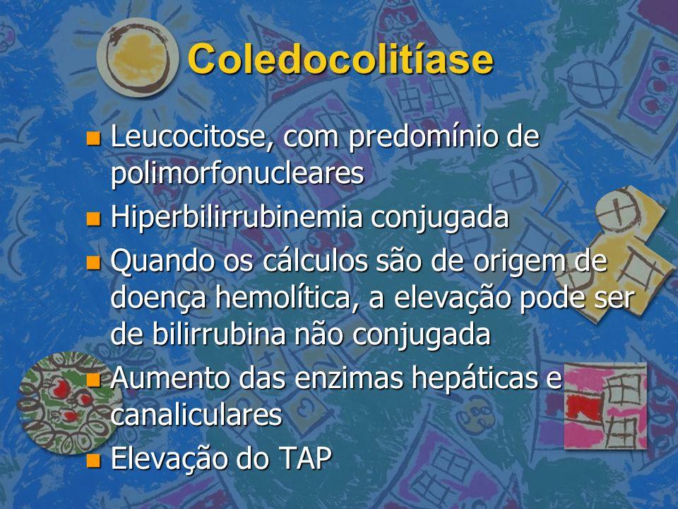 Coledocolitíase Leucocitose, com predomínio de polimorfonucleares