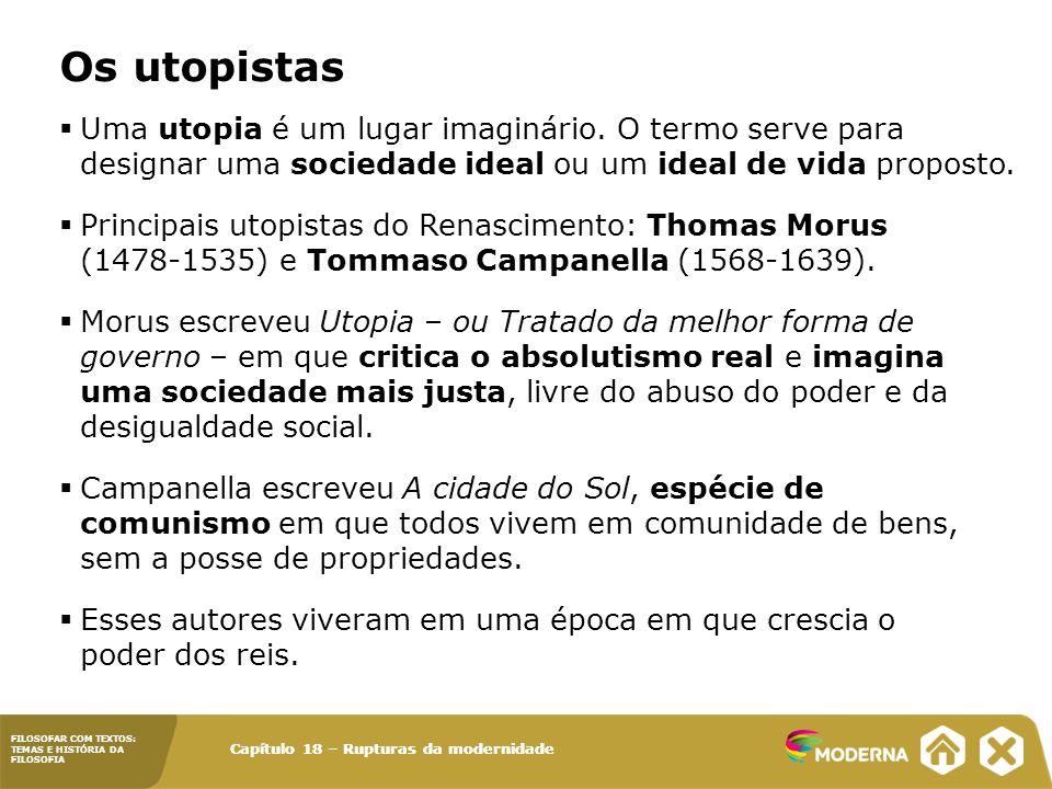Os utopistas Uma utopia é um lugar imaginário. O termo serve para designar uma sociedade ideal ou um ideal de vida proposto.