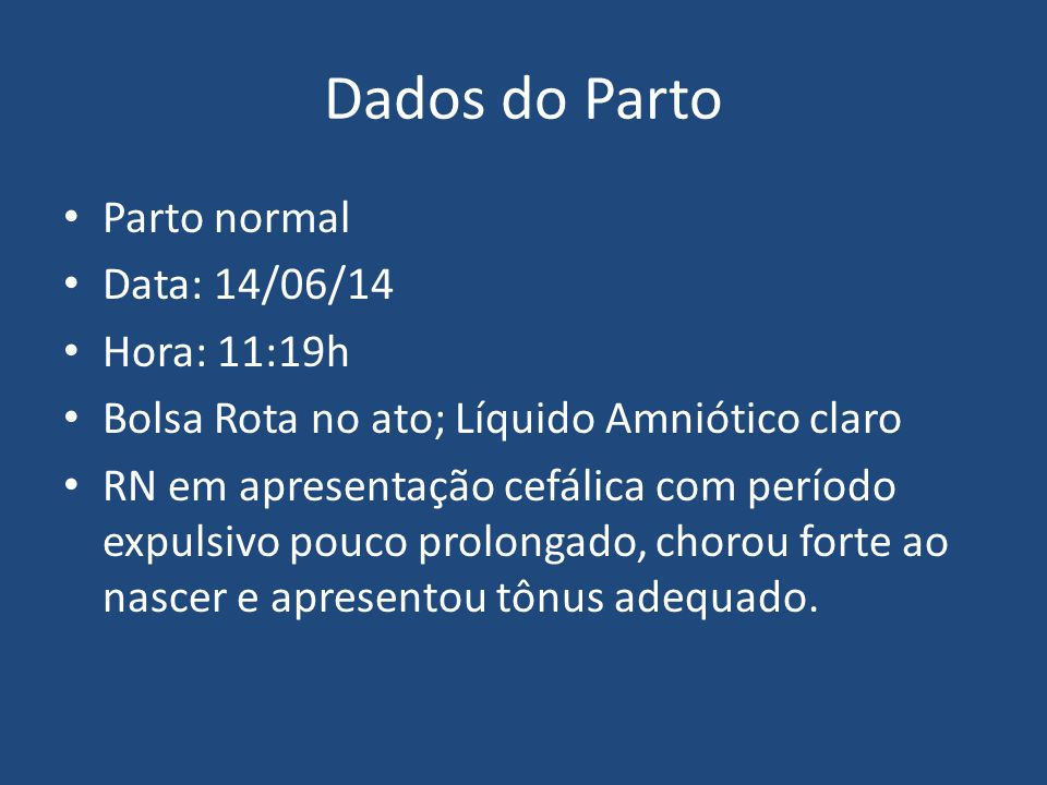 Dados do Parto Parto normal Data: 14/06/14 Hora: 11:19h