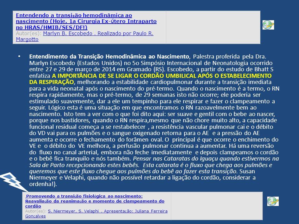Entendendo a transição hemodinâmica ao nascimento (Hoje, 1a Cirurgia Ex-Útero Intraparto no HRAS/HMIB/SES/DF!) Autor(es): Marlyn B. Escobedo . Realizado por Paulo R. Margotto
