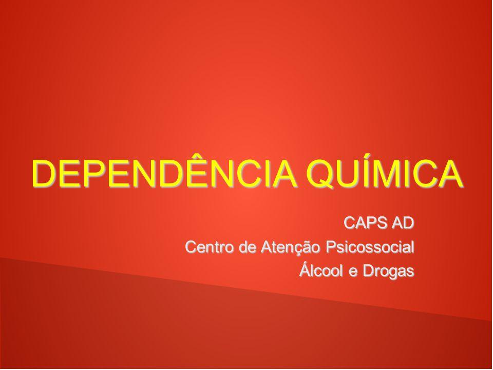 DEPENDÊNCIA QUÍMICA CAPS AD Centro de Atenção Psicossocial