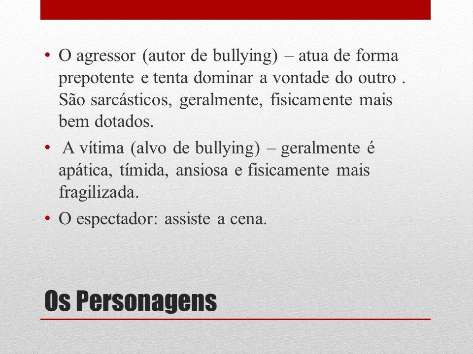 O agressor (autor de bullying) – atua de forma prepotente e tenta dominar a vontade do outro . São sarcásticos, geralmente, fisicamente mais bem dotados.