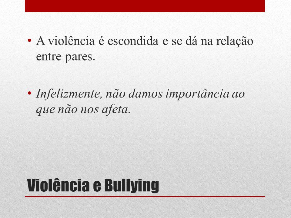 A violência é escondida e se dá na relação entre pares.