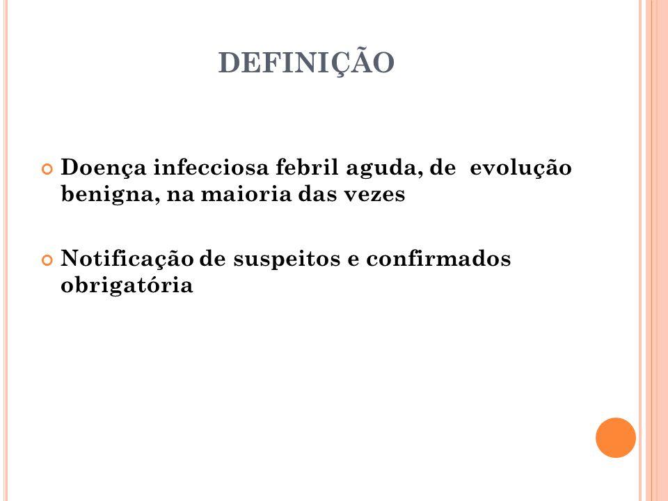 DEFINIÇÃO Doença infecciosa febril aguda, de evolução benigna, na maioria das vezes.