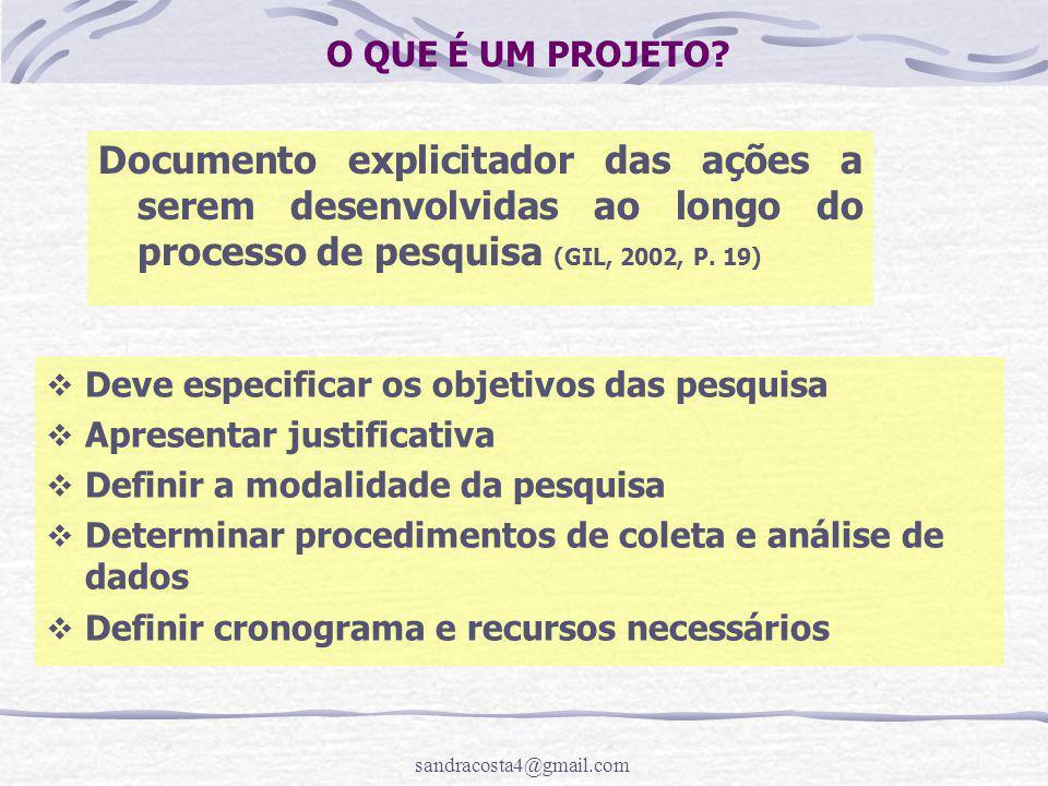 O QUE É UM PROJETO Documento explicitador das ações a serem desenvolvidas ao longo do processo de pesquisa (GIL, 2002, P. 19)