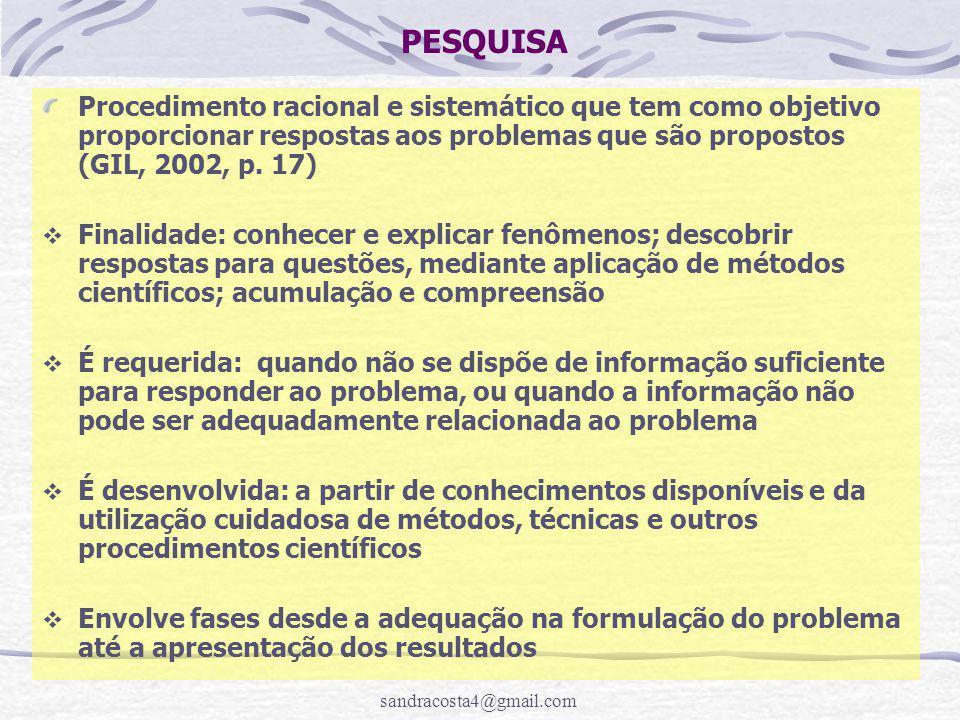 PESQUISA Procedimento racional e sistemático que tem como objetivo proporcionar respostas aos problemas que são propostos (GIL, 2002, p. 17)