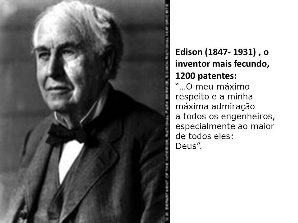 Edison (1847- 1931) , o inventor mais fecundo, 1200 patentes: