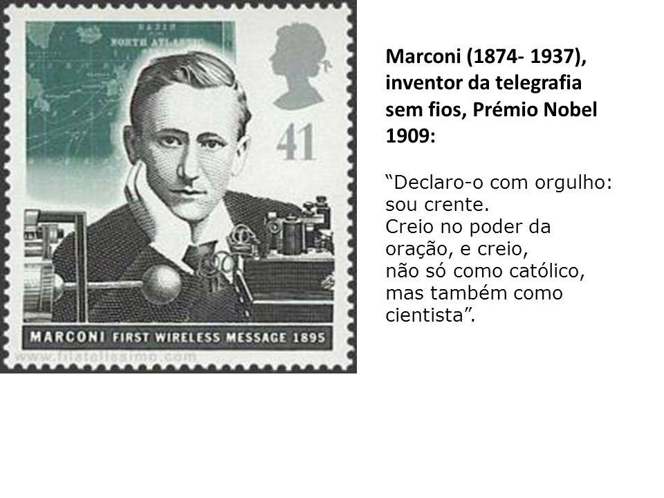 Marconi (1874- 1937), inventor da telegrafia sem fios, Prémio Nobel 1909: