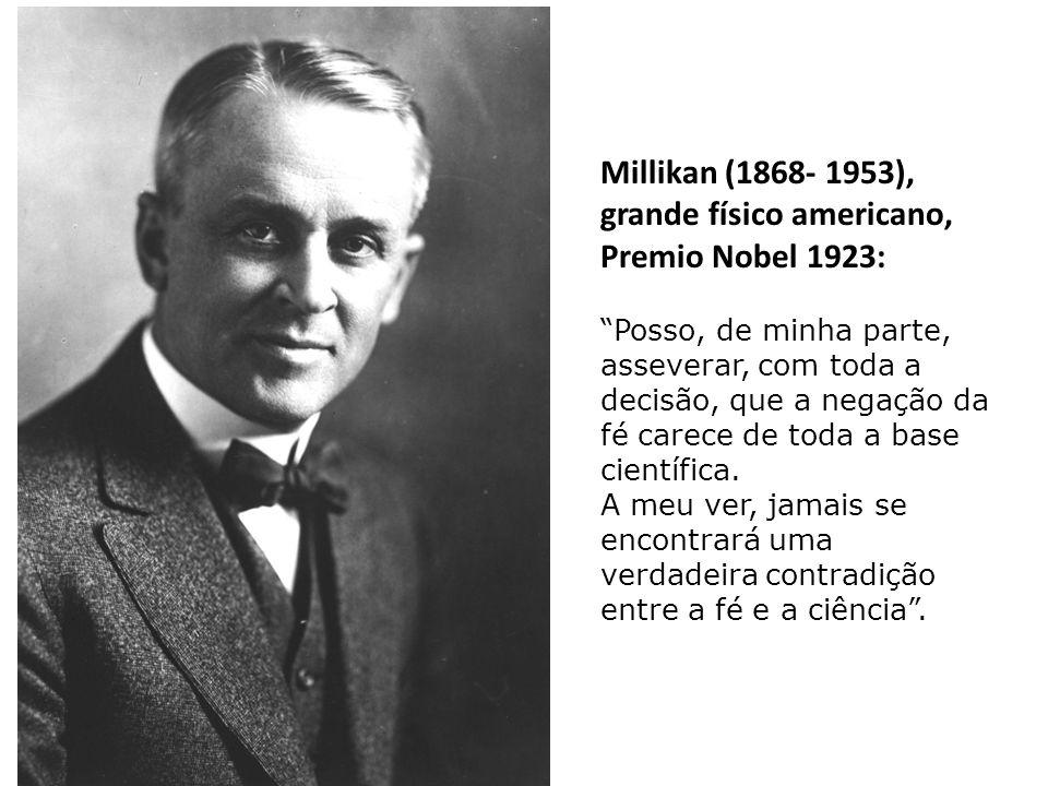 Millikan (1868- 1953), grande físico americano, Premio Nobel 1923:
