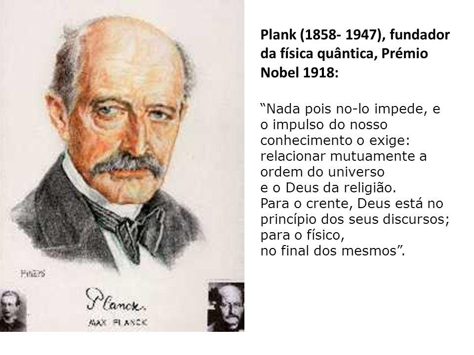Plank (1858- 1947), fundador da física quântica, Prémio Nobel 1918: