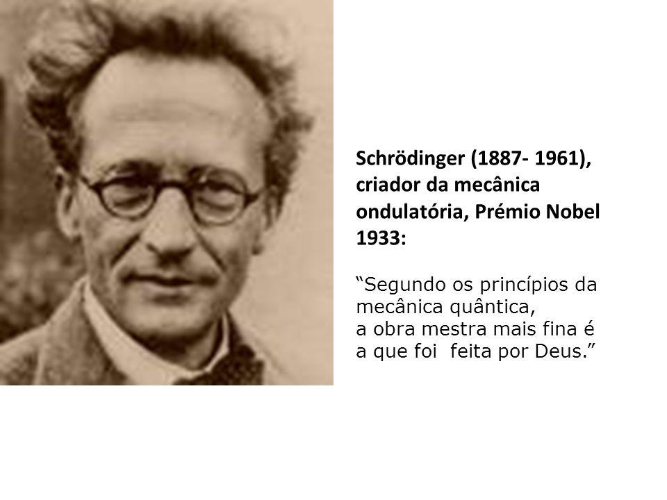 Schrödinger (1887- 1961), criador da mecânica ondulatória, Prémio Nobel 1933: