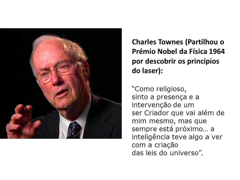 Charles Townes (Partilhou o Prémio Nobel da Física 1964 por descobrir os princípios do laser):