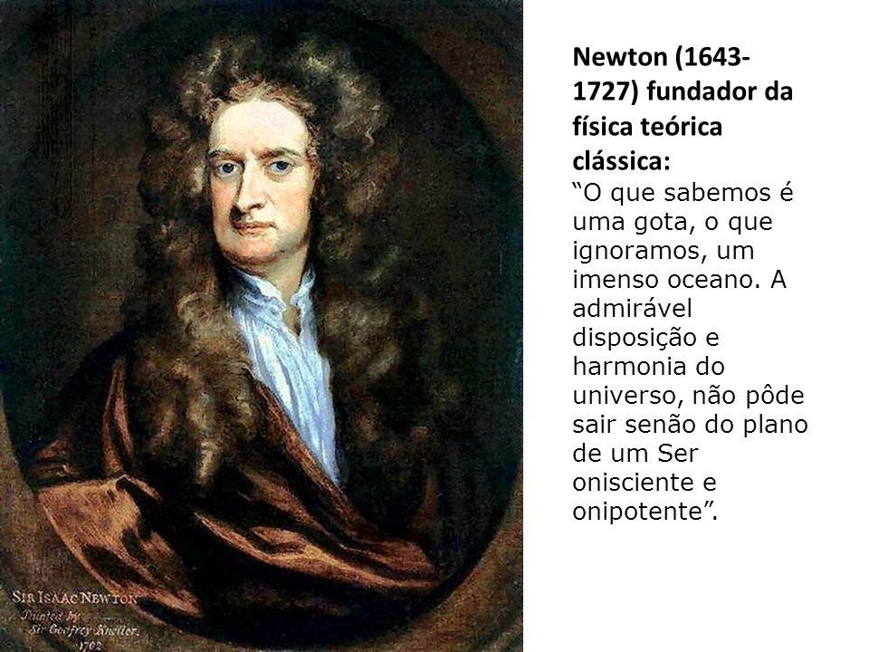 Newton (1643- 1727) fundador da física teórica clássica: