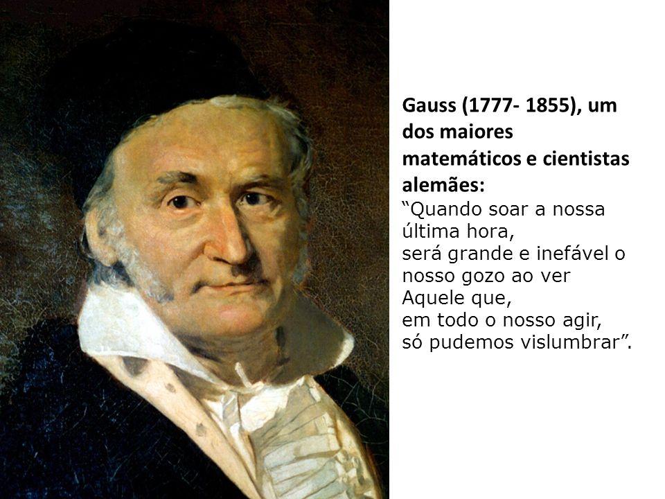 Gauss (1777- 1855), um dos maiores matemáticos e cientistas alemães: