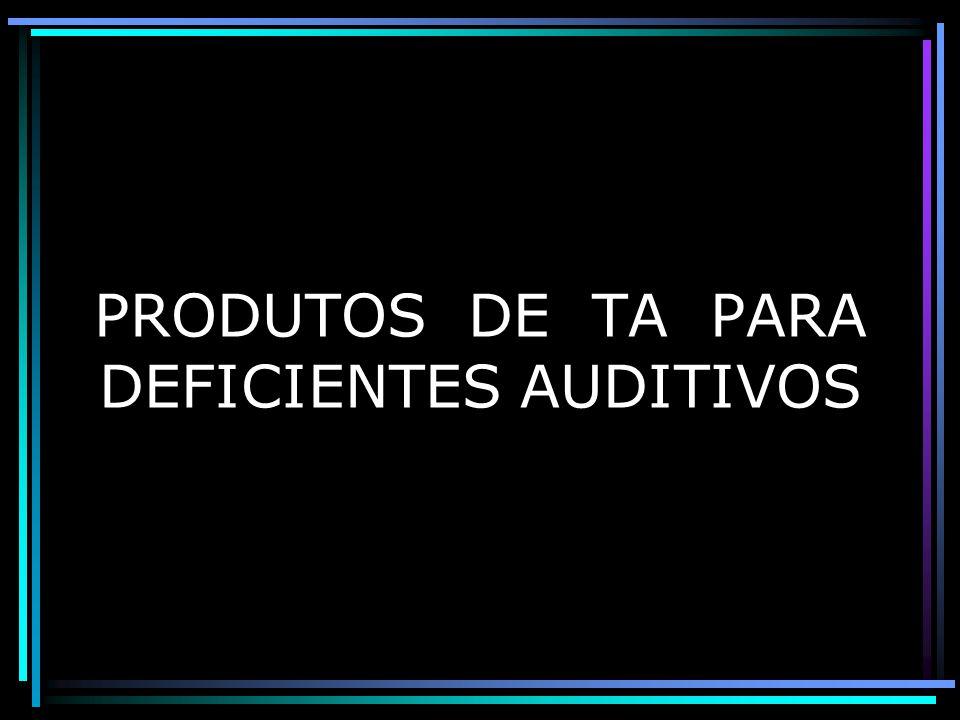 PRODUTOS DE TA PARA DEFICIENTES AUDITIVOS
