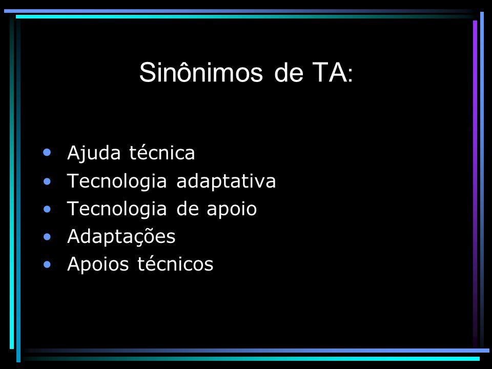 Sinônimos de TA: Ajuda técnica Tecnologia adaptativa