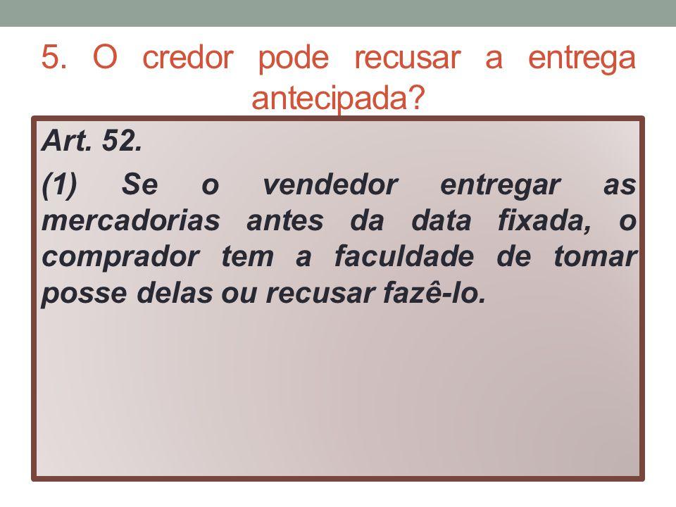 5. O credor pode recusar a entrega antecipada