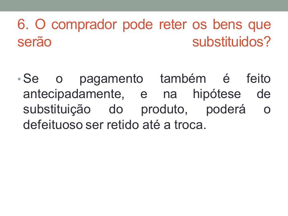 6. O comprador pode reter os bens que serão substituidos