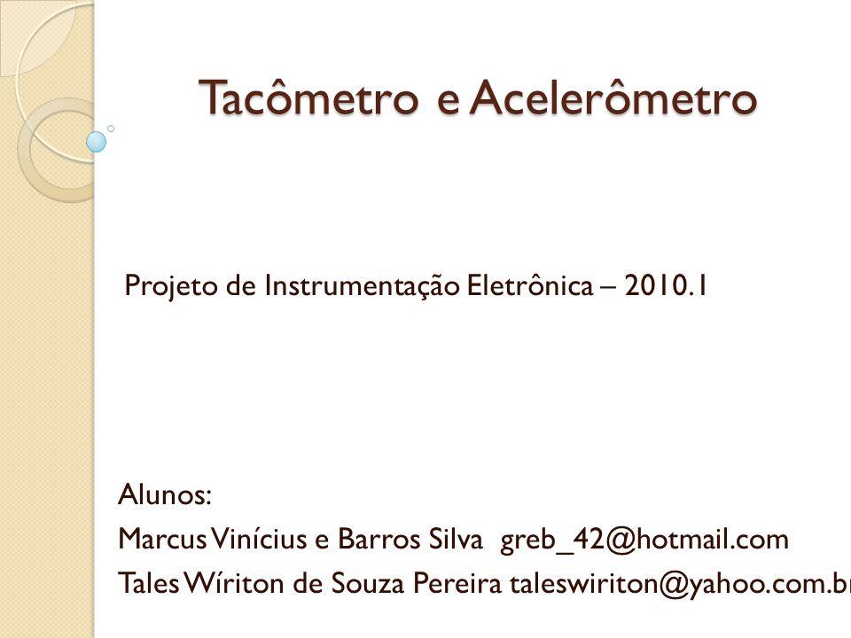 Tacômetro e Acelerômetro