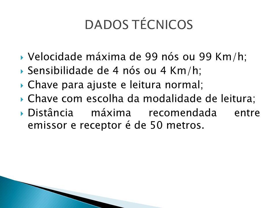 DADOS TÉCNICOS Velocidade máxima de 99 nós ou 99 Km/h;