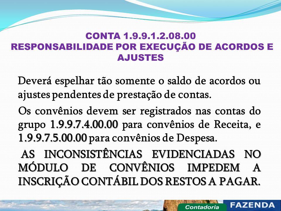 CONTA 1.9.9.1.2.08.00 RESPONSABILIDADE POR EXECUÇÃO DE ACORDOS E AJUSTES