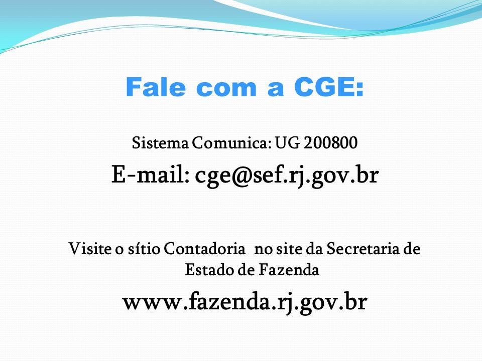 Fale com a CGE: E-mail: cge@sef.rj.gov.br www.fazenda.rj.gov.br