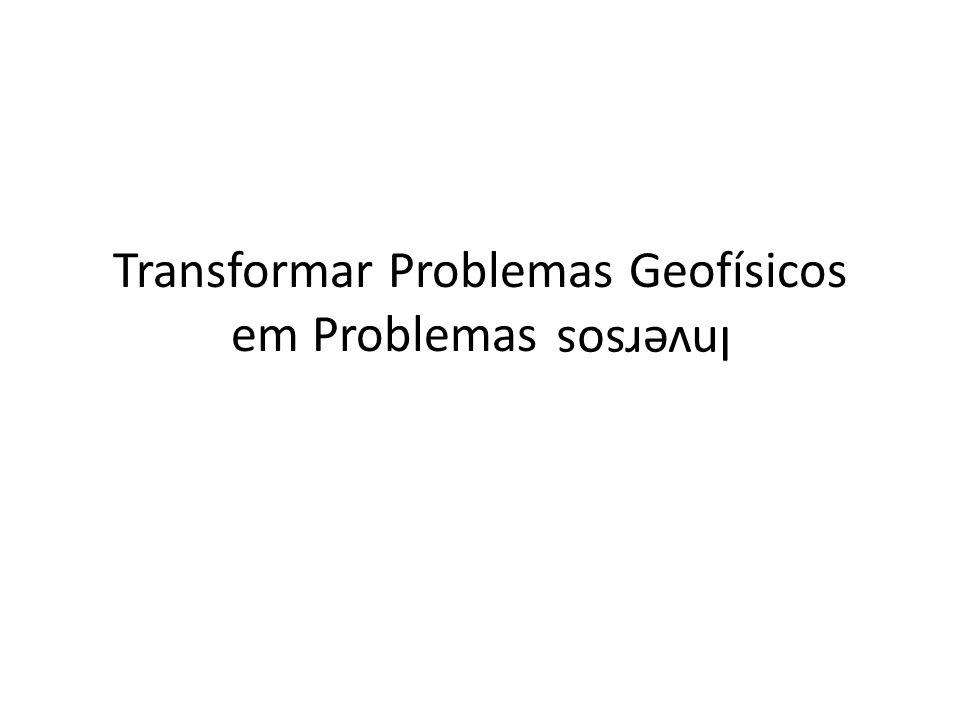 Transformar Problemas Geofísicos em Problemas Inversos