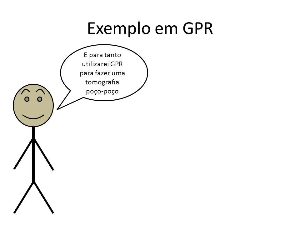 Exemplo em GPR E para tanto utilizarei GPR para fazer uma tomografia