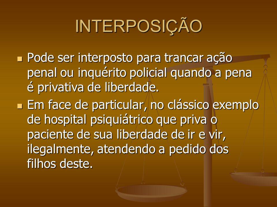 INTERPOSIÇÃO Pode ser interposto para trancar ação penal ou inquérito policial quando a pena é privativa de liberdade.