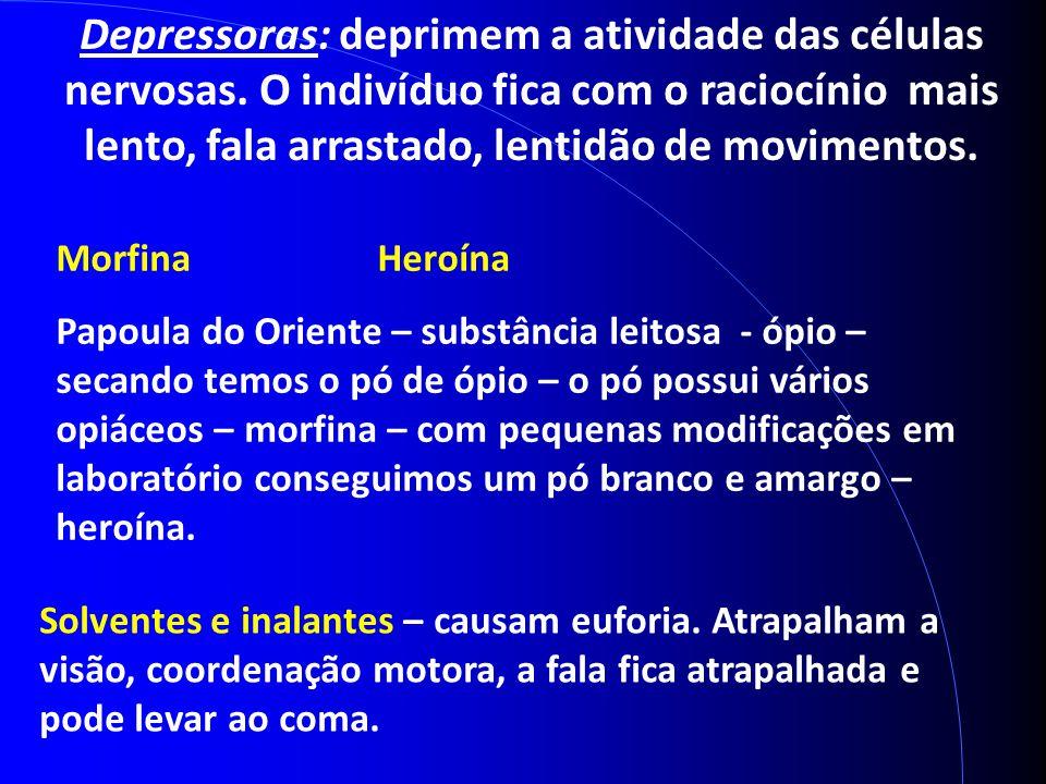 Depressoras: deprimem a atividade das células nervosas