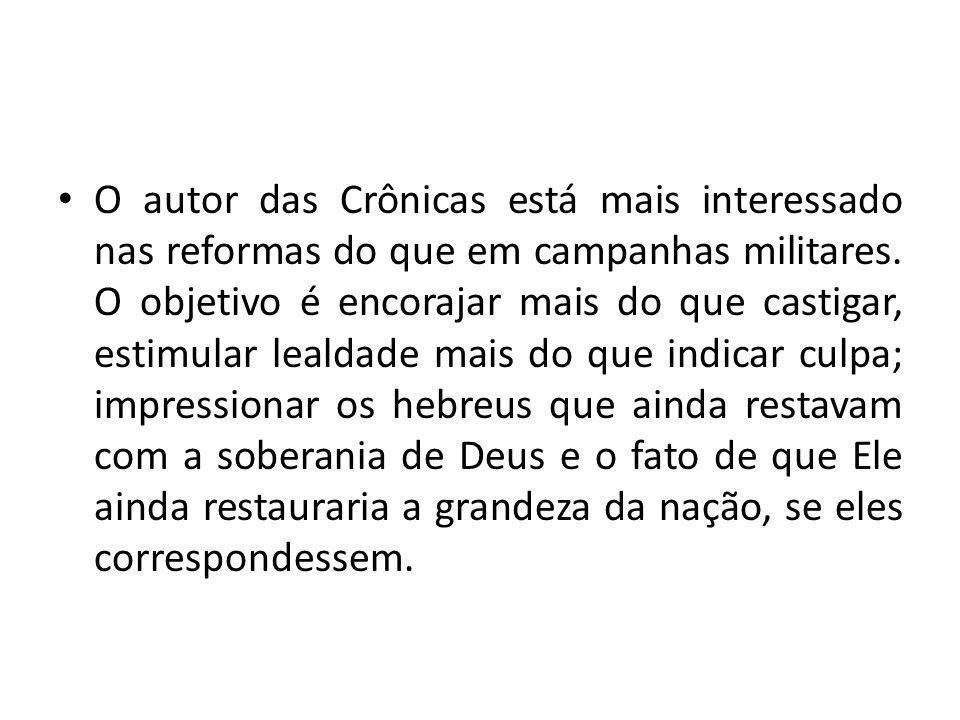 O autor das Crônicas está mais interessado nas reformas do que em campanhas militares.