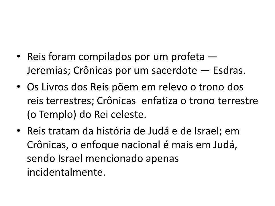 Reis foram compilados por um profeta — Jeremias; Crônicas por um sacerdote — Esdras.