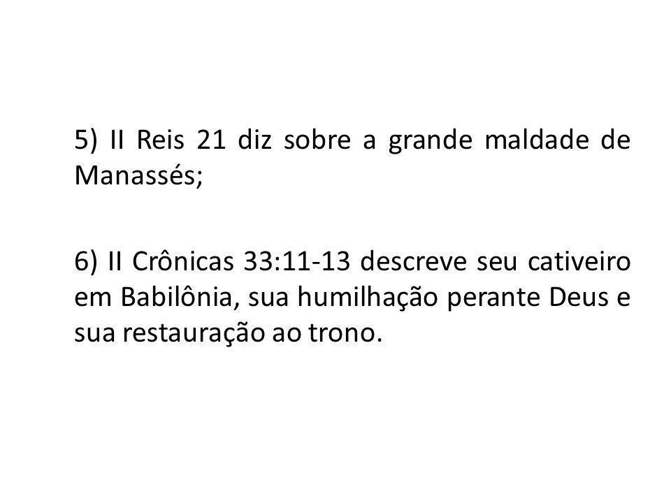 5) II Reis 21 diz sobre a grande maldade de Manassés;