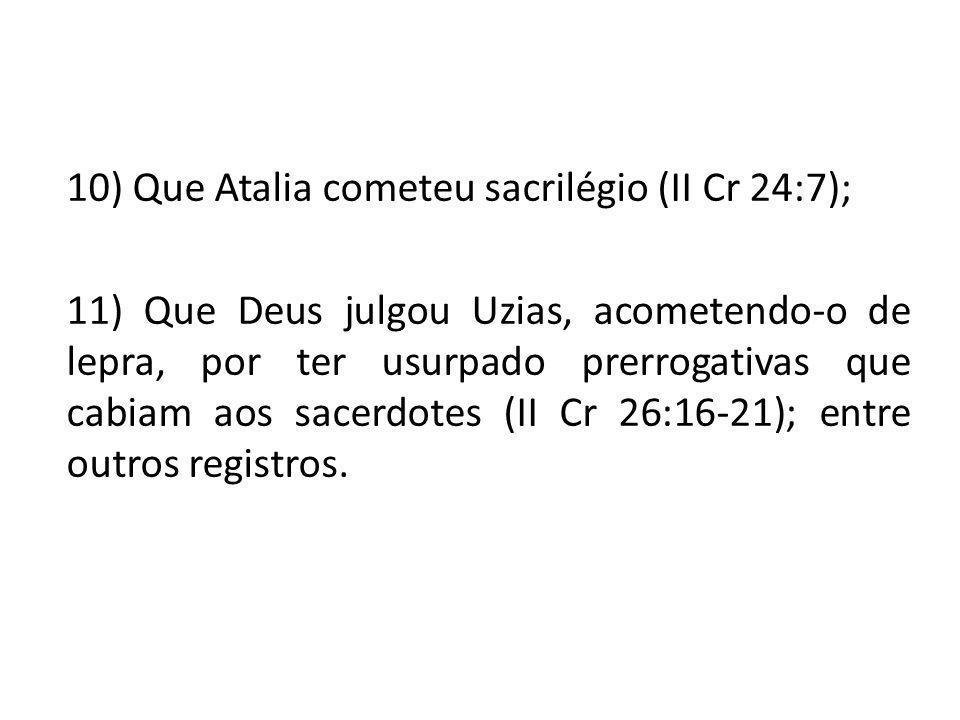 10) Que Atalia cometeu sacrilégio (II Cr 24:7);