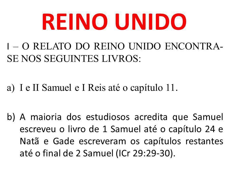 REINO UNIDO I – O RELATO DO REINO UNIDO ENCONTRA-SE NOS SEGUINTES LIVROS: I e II Samuel e I Reis até o capítulo 11.