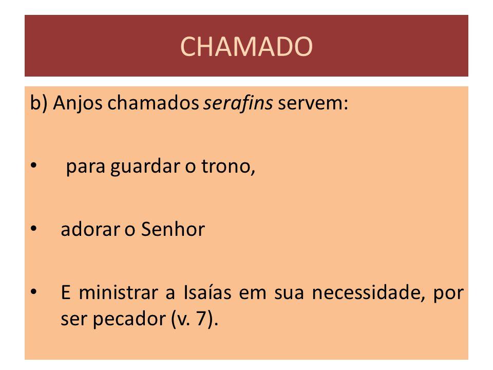 CHAMADO b) Anjos chamados serafins servem: para guardar o trono,
