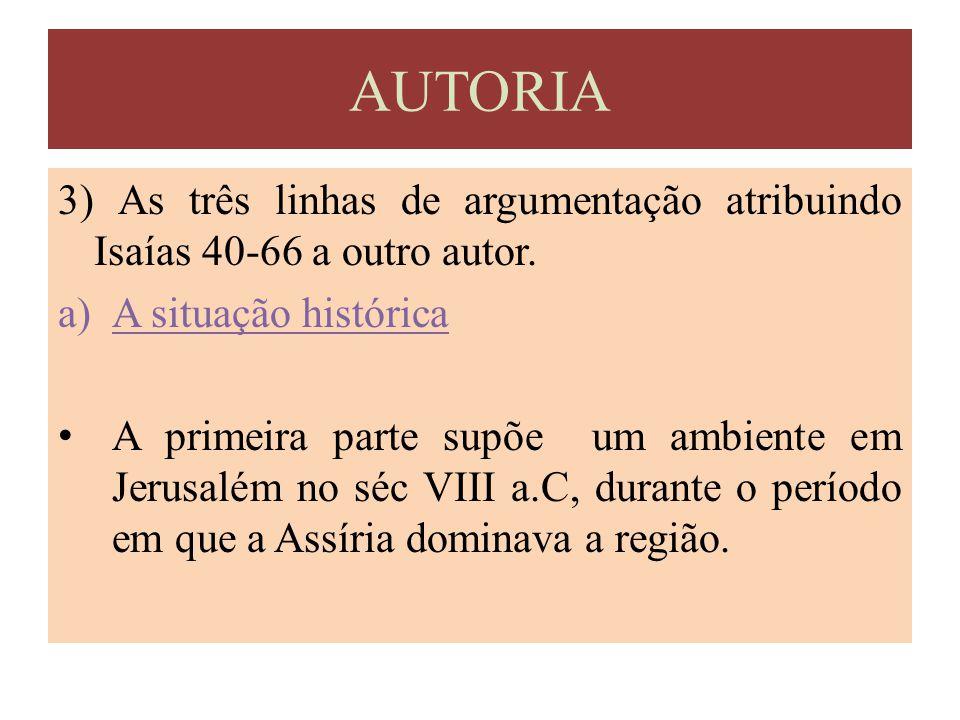 AUTORIA 3) As três linhas de argumentação atribuindo Isaías 40-66 a outro autor. A situação histórica.