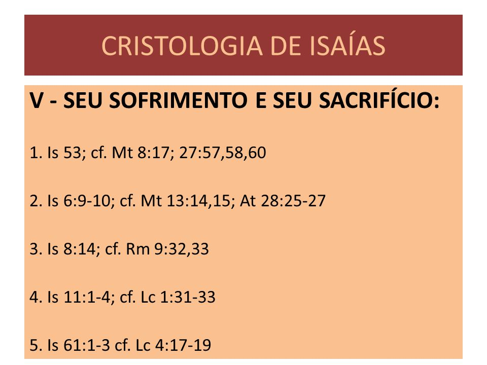 CRISTOLOGIA DE ISAÍAS V - SEU SOFRIMENTO E SEU SACRIFÍCIO: