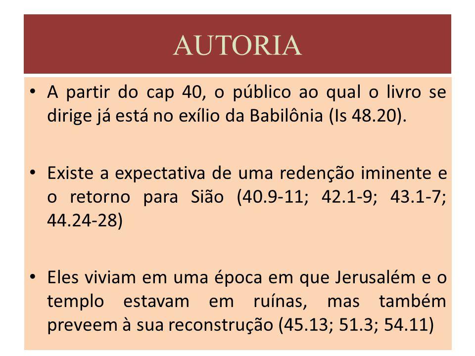 AUTORIA A partir do cap 40, o público ao qual o livro se dirige já está no exílio da Babilônia (Is 48.20).