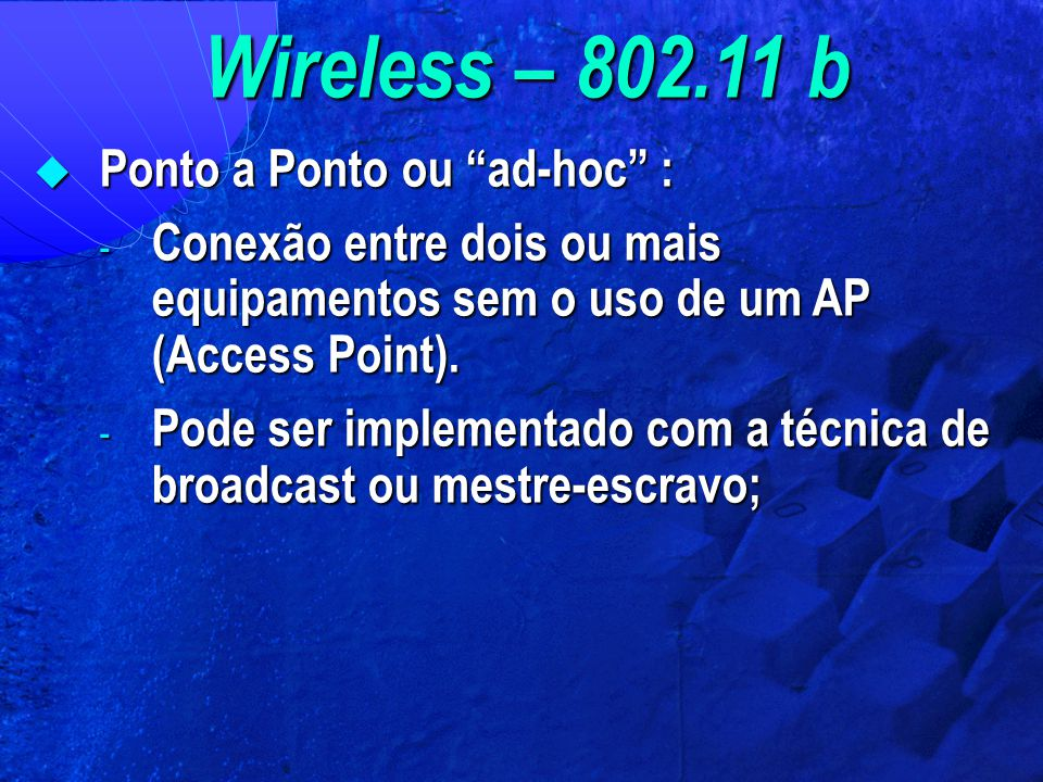 Wireless – 802.11 b Ponto a Ponto ou ad-hoc :