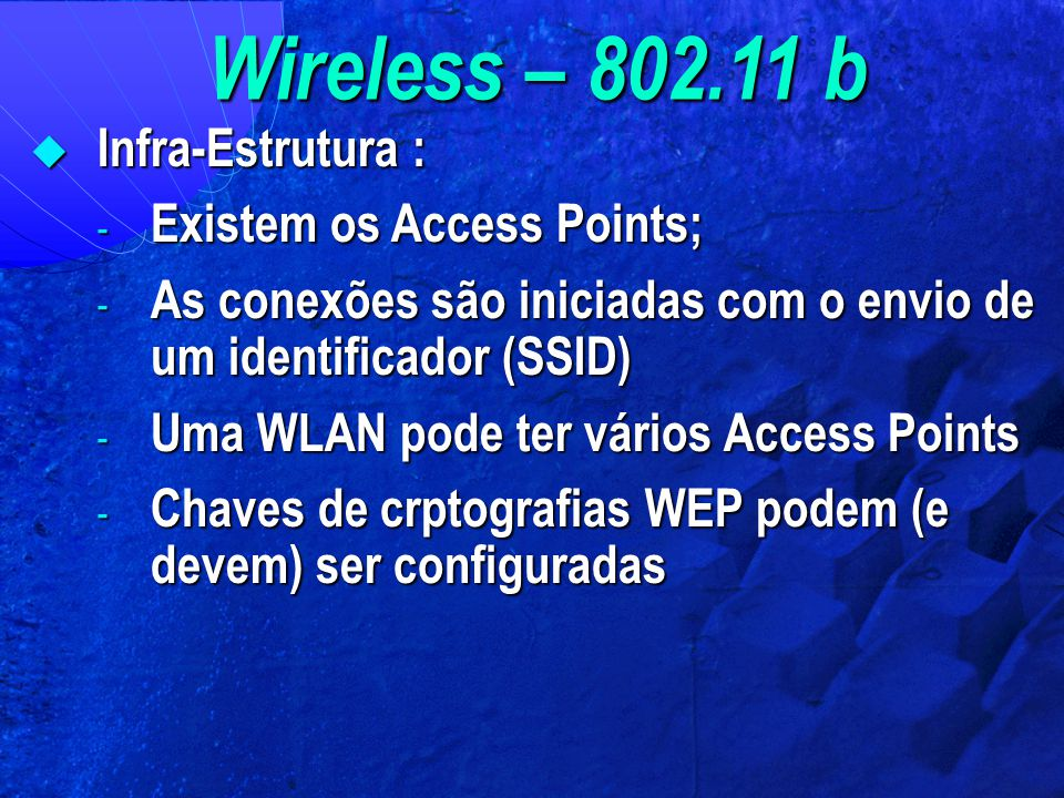 Wireless – 802.11 b Infra-Estrutura : Existem os Access Points;