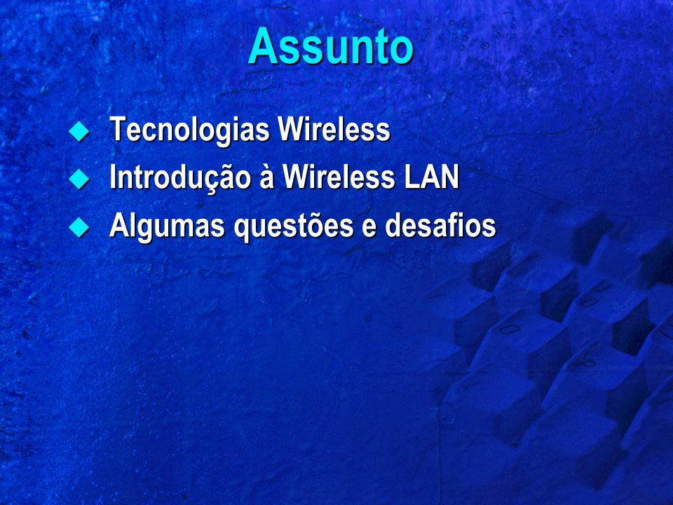 Assunto Tecnologias Wireless Introdução à Wireless LAN