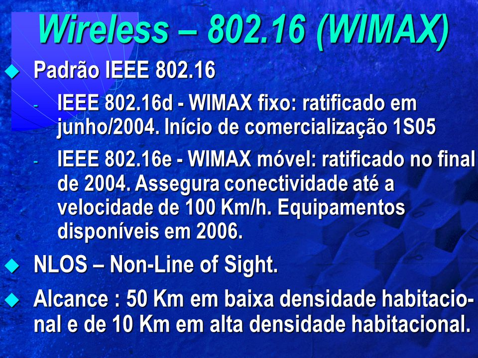 Wireless – 802.16 (WIMAX) Padrão IEEE 802.16 NLOS – Non-Line of Sight.
