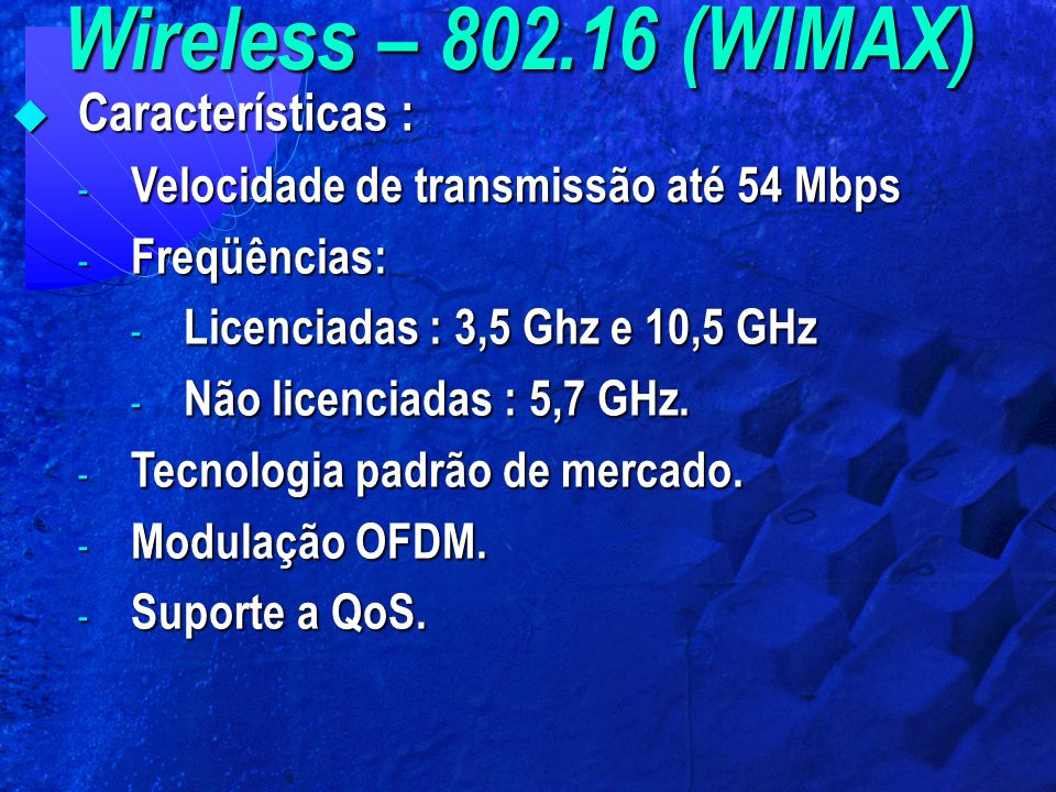 Wireless – 802.16 (WIMAX) Características :